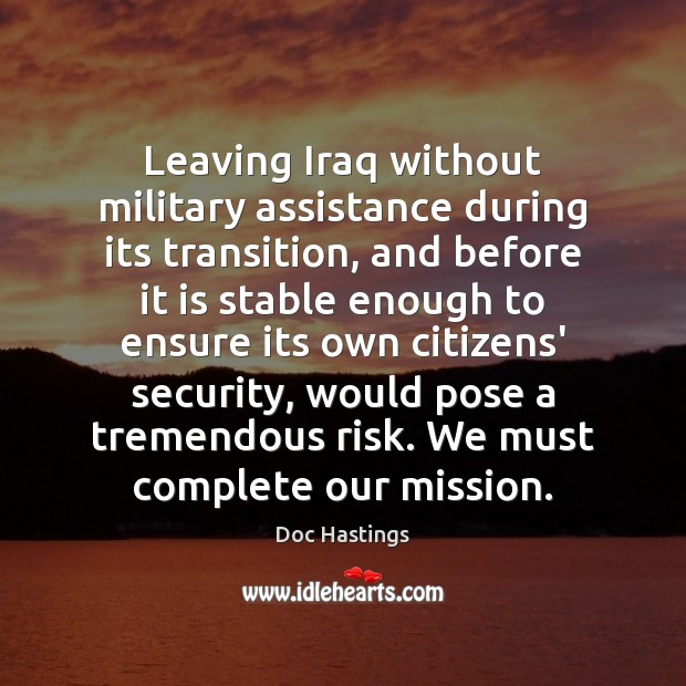 Image, Leaving Iraq without military assistance during its transition, and before it is