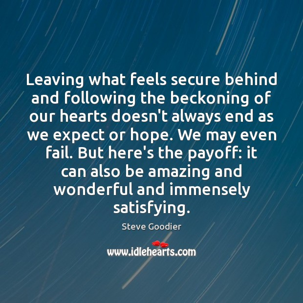 Leaving what feels secure behind and following the beckoning of our hearts Steve Goodier Picture Quote