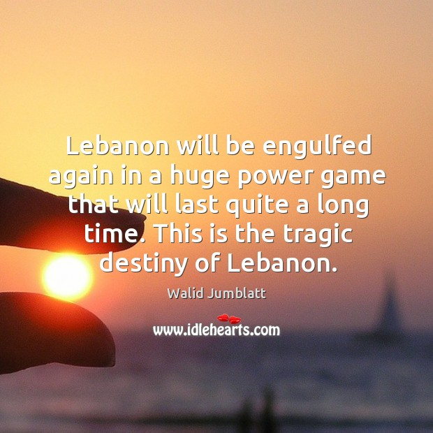Image, Lebanon will be engulfed again in a huge power game that will last quite a long time.