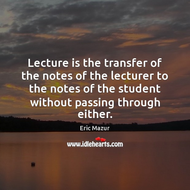 Lecture is the transfer of the notes of the lecturer to the Image