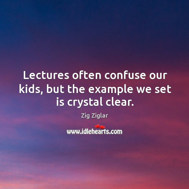 Lectures often confuse our kids, but the example we set is crystal clear. Image