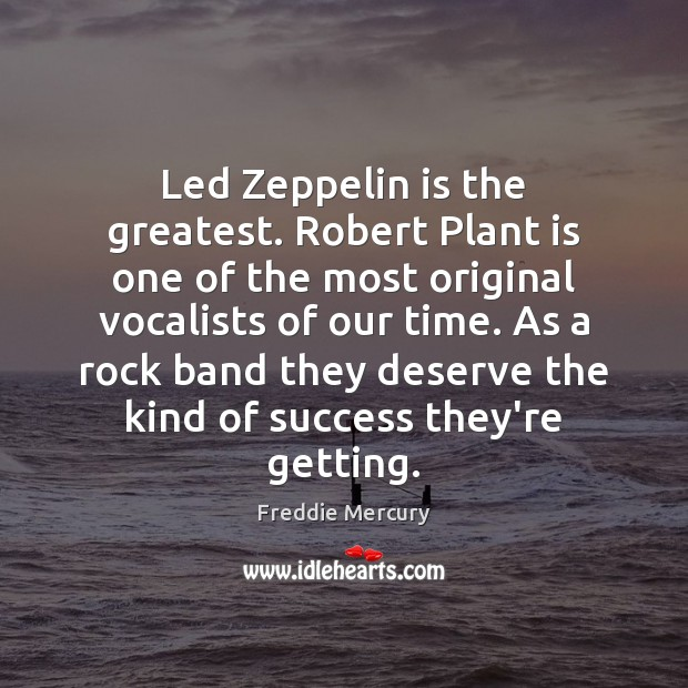 Led Zeppelin is the greatest. Robert Plant is one of the most Freddie Mercury Picture Quote