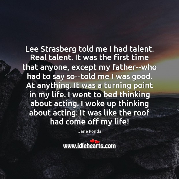 Lee Strasberg told me I had talent. Real talent. It was the Image