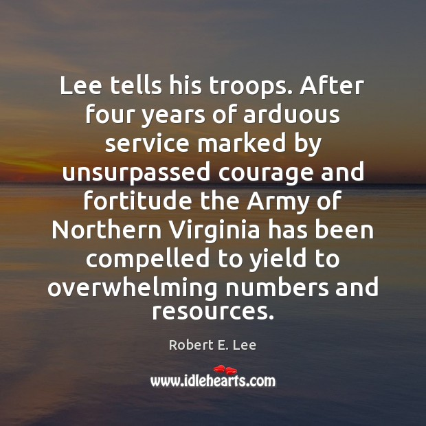 Image, Lee tells his troops. After four years of arduous service marked by