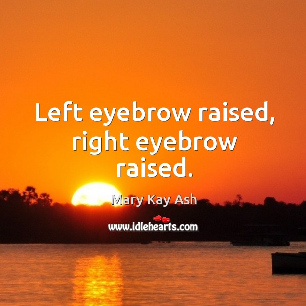 Left eyebrow raised, right eyebrow raised. Image