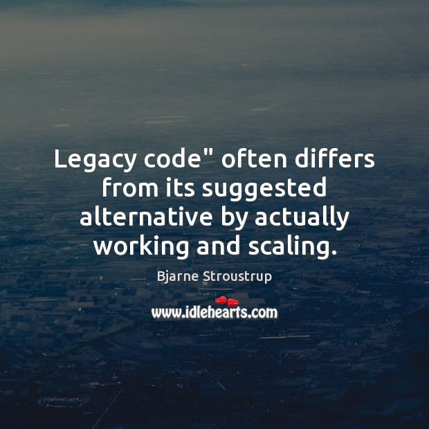 "Image, Legacy code"" often differs from its suggested alternative by actually working and scaling."