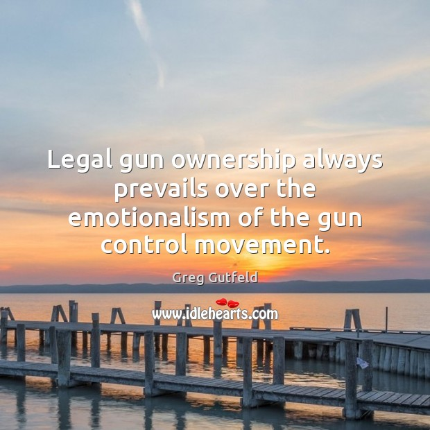 Image, Legal gun ownership always prevails over the emotionalism of the gun control movement.