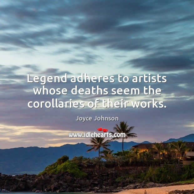 Legend adheres to artists whose deaths seem the corollaries of their works. Image