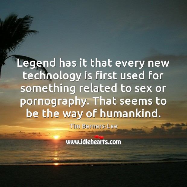 Legend has it that every new technology is first used for something Tim Berners-Lee Picture Quote