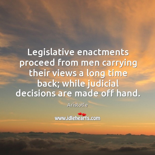 Legislative enactments proceed from men carrying their views a long time back; Image