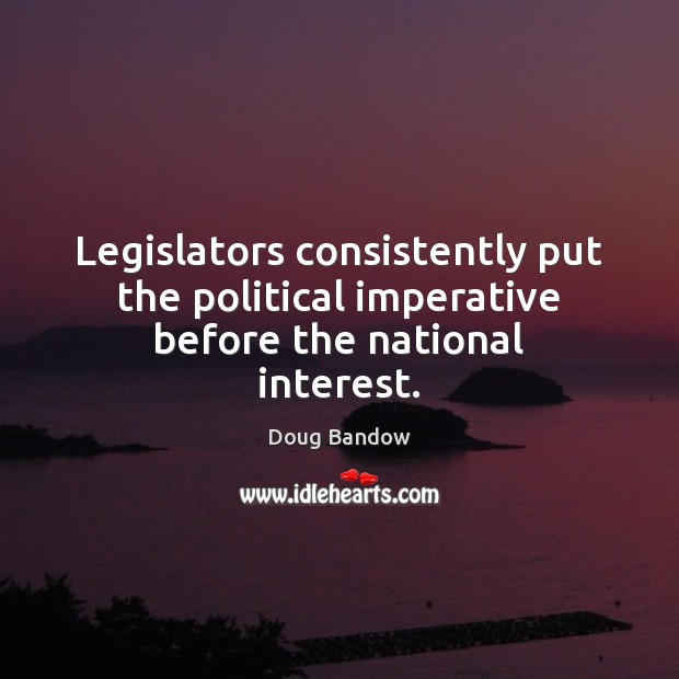 Image, Legislators consistently put the political imperative before the national interest.