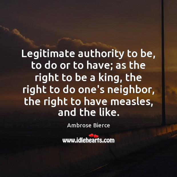 Image, Legitimate authority to be, to do or to have; as the right