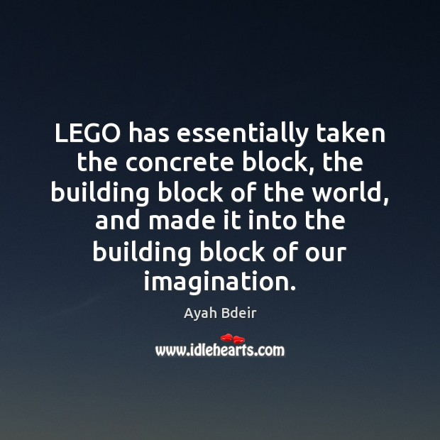 LEGO has essentially taken the concrete block, the building block of the Image