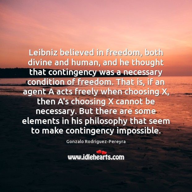 Leibniz believed in freedom, both divine and human, and he thought that Gonzalo Rodriguez-Pereyra Picture Quote