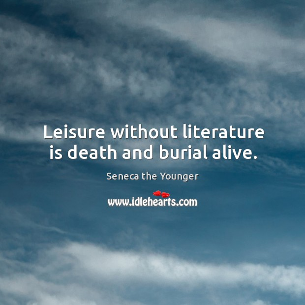 Image, Leisure without literature is death and burial alive.