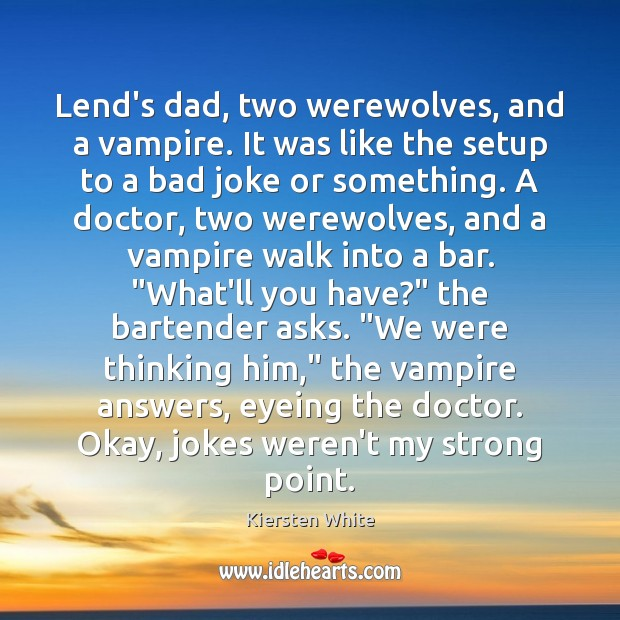 Image, Lend's dad, two werewolves, and a vampire. It was like the setup