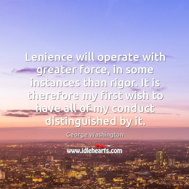 Lenience will operate with greater force, in some instances than rigor. Image