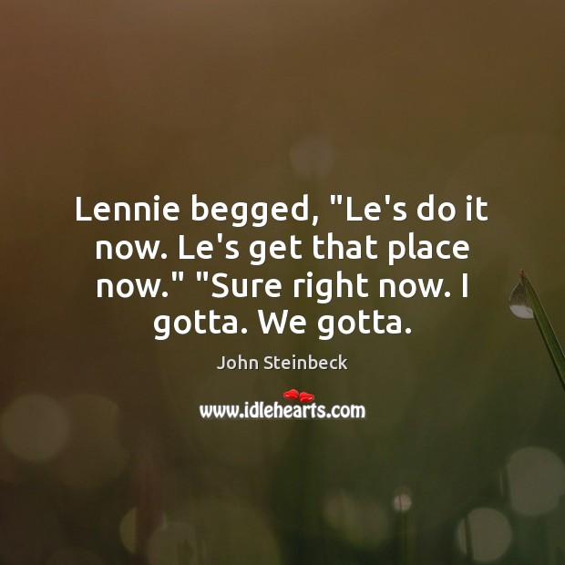"""Lennie begged, """"Le's do it now. Le's get that place now."""" """"Sure Image"""