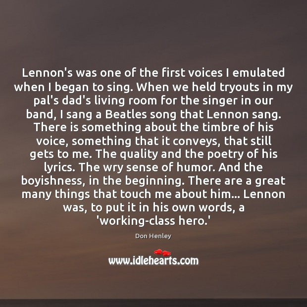 Lennon's was one of the first voices I emulated when I began Image