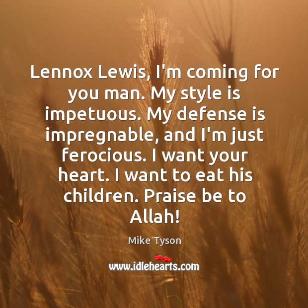 Image, Lennox Lewis, I'm coming for you man. My style is impetuous. My