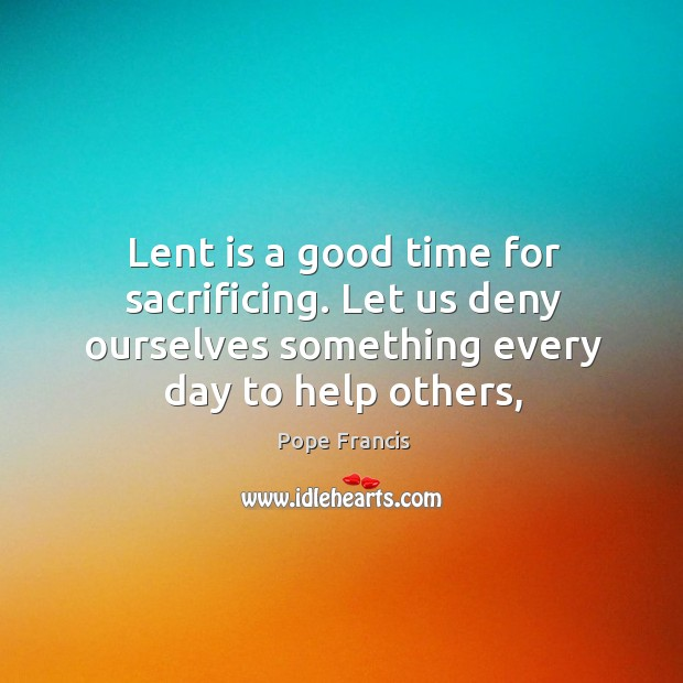 Lent is a good time for sacrificing. Let us deny ourselves something Image