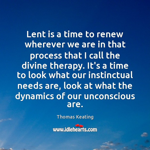 Lent is a time to renew wherever we are in that process Thomas Keating Picture Quote