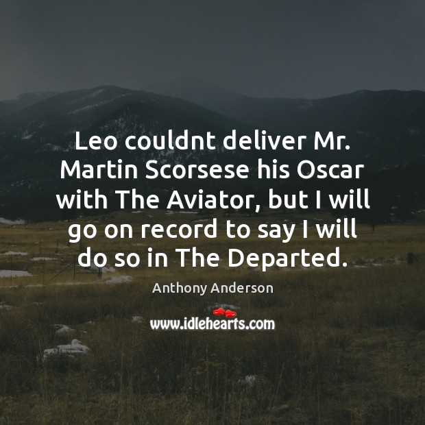 Image, Leo couldnt deliver Mr. Martin Scorsese his Oscar with The Aviator, but