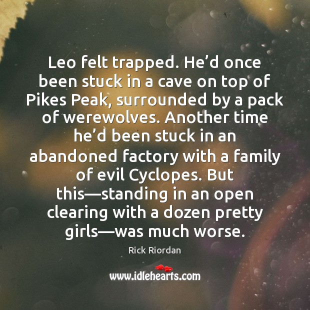 Image, Leo felt trapped. He'd once been stuck in a cave on