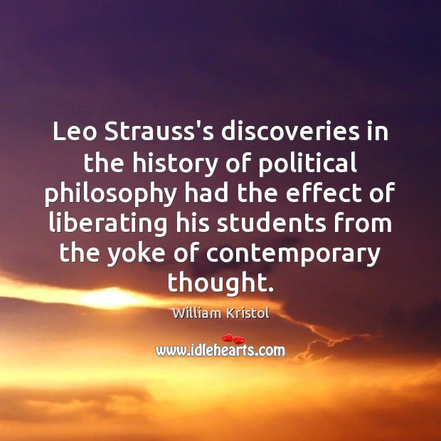 Leo Strauss's discoveries in the history of political philosophy had the effect William Kristol Picture Quote