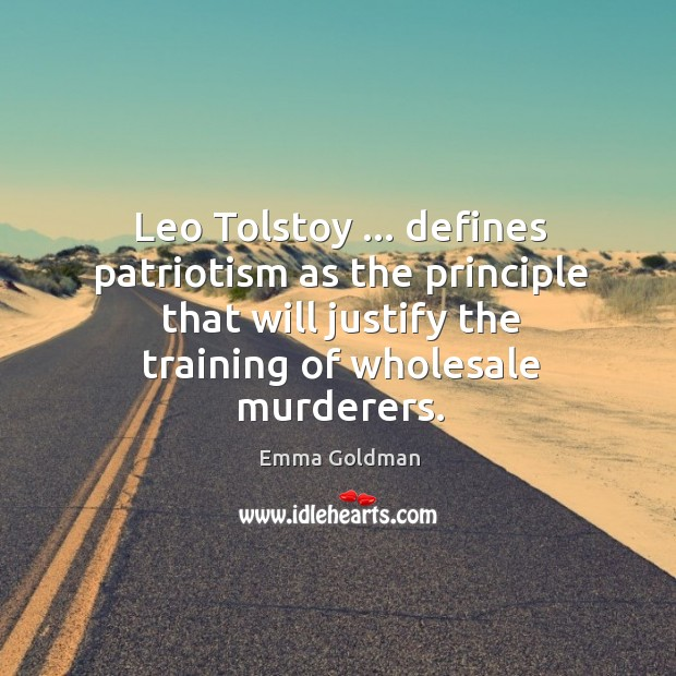 Leo Tolstoy … defines patriotism as the principle that will justify the training Image