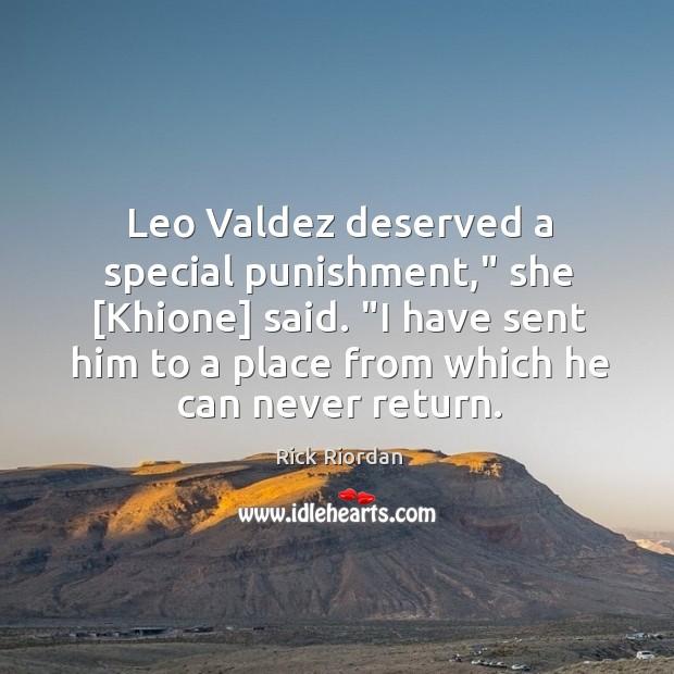 "Leo Valdez deserved a special punishment,"" she [Khione] said. ""I have sent Rick Riordan Picture Quote"