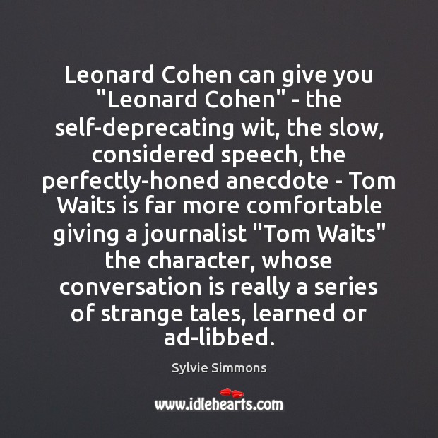 "Image, Leonard Cohen can give you ""Leonard Cohen"" – the self-deprecating wit, the"