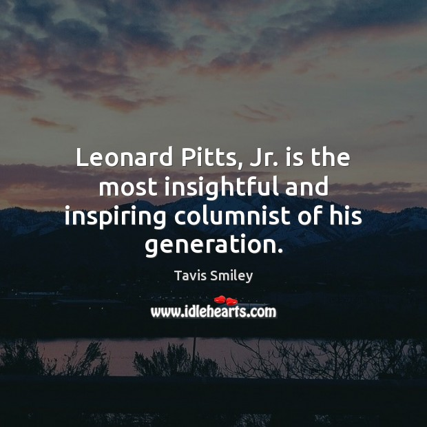 Leonard Pitts, Jr. is the most insightful and inspiring columnist of his generation. Image