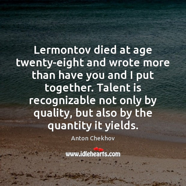 Image, Lermontov died at age twenty-eight and wrote more than have you and
