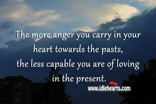 Don't carry your past anger into your present life Image