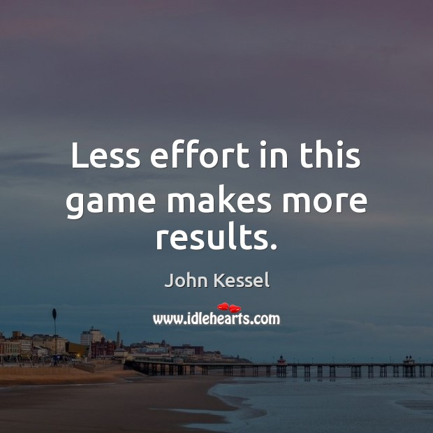 Image, Less effort in this game makes more results.