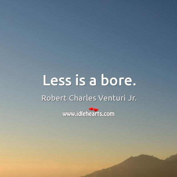 Less is a bore. Image