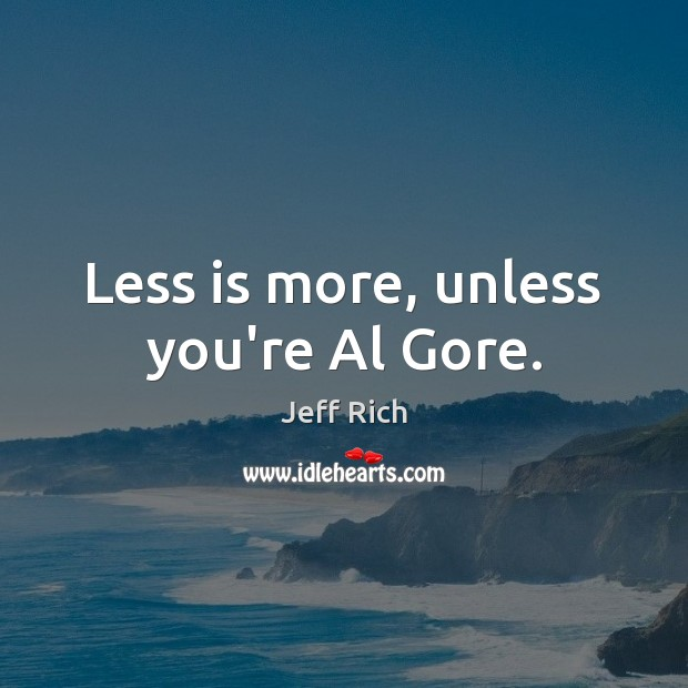 Image, Less is more, unless you're Al Gore.