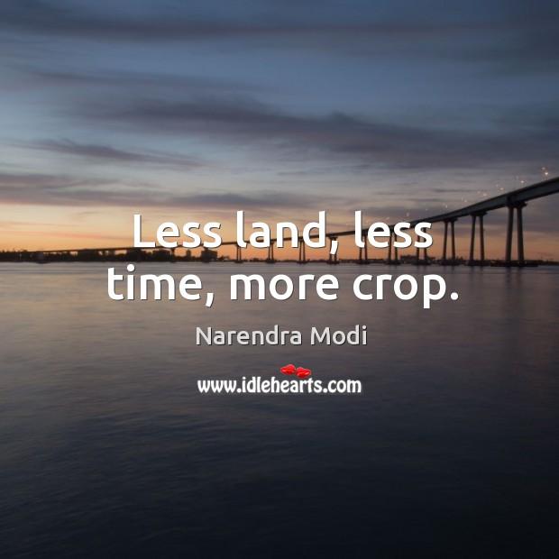 Image, Less land, less time, more crop.