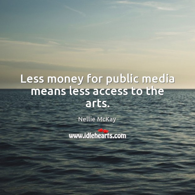 Less money for public media means less access to the arts. Image