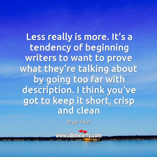Less really is more. It's a tendency of beginning writers to want Brad Thor Picture Quote