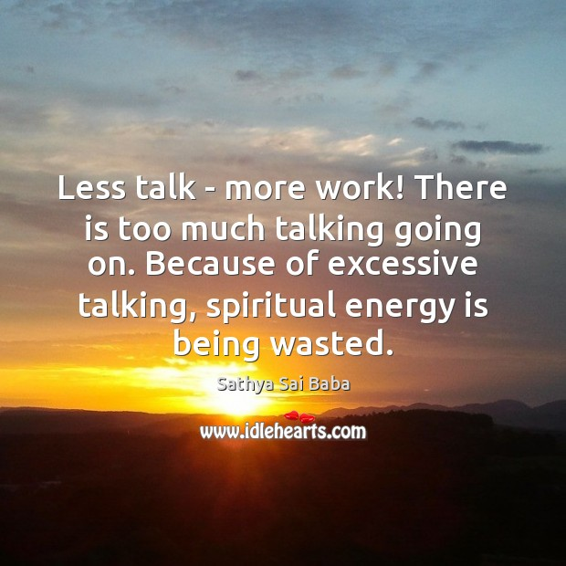 Less talk – more work! There is too much talking going on. Sathya Sai Baba Picture Quote