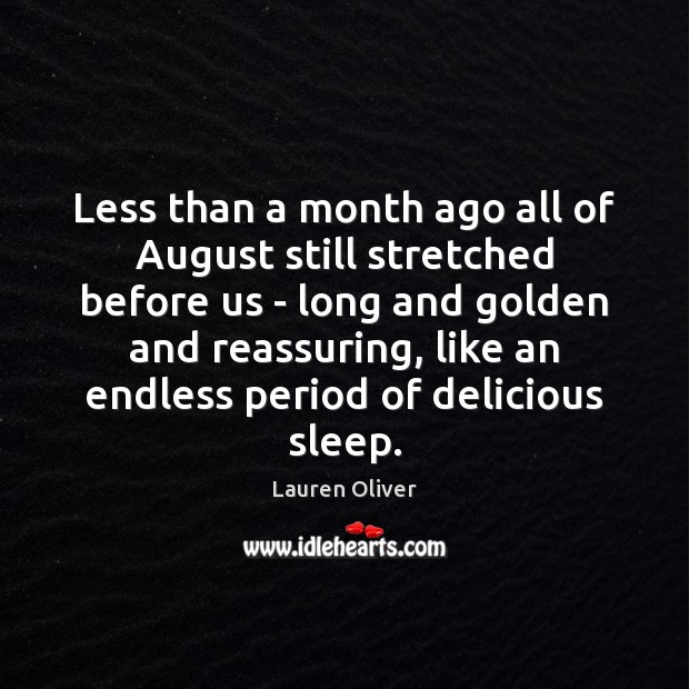 Less than a month ago all of August still stretched before us Image