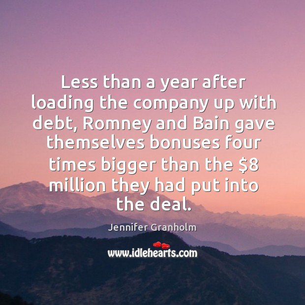 Less than a year after loading the company up with debt, Romney Jennifer Granholm Picture Quote