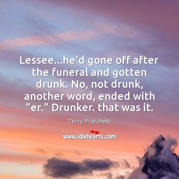 Lessee…he'd gone off after the funeral and gotten drunk. No, not Image