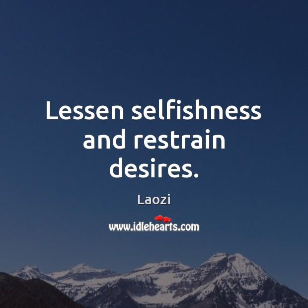 Image, Lessen selfishness and restrain desires.