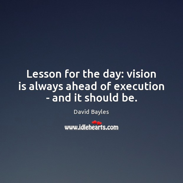 Image, Lesson for the day: vision is always ahead of execution – and it should be.