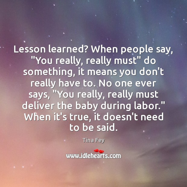 """Lesson learned? When people say, """"You really, really must"""" do something, it Image"""