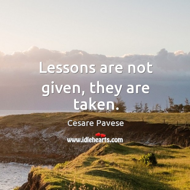 Lessons are not given, they are taken. Image