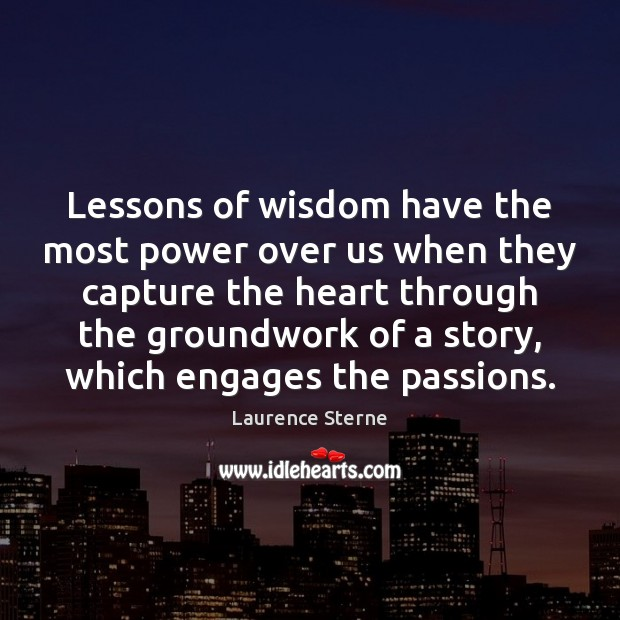 Lessons of wisdom have the most power over us when they capture Laurence Sterne Picture Quote